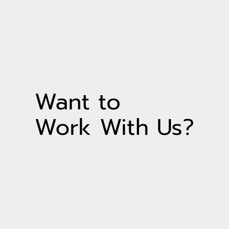 Want to Work With Us?